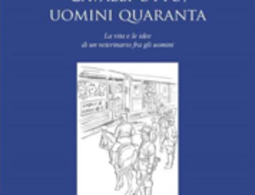 """E' in libreria l'ultimo libro del Prof. Giovanni Sali """"Cavalli otto, uomini quaranta: la vita e le idee di un veterinario fra gli uomini"""""""